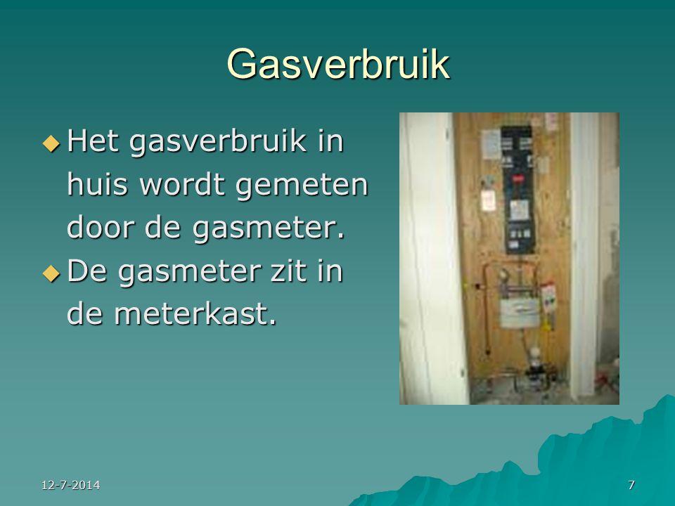Gasverbruik Het gasverbruik in huis wordt gemeten door de gasmeter.