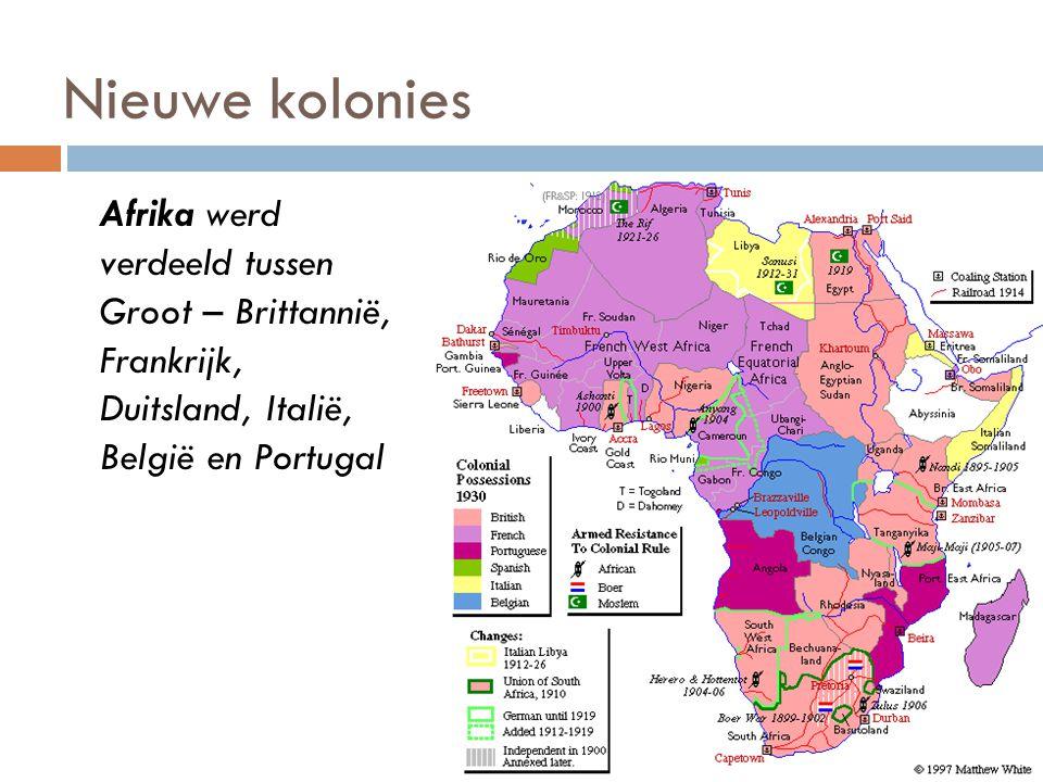 Nieuwe kolonies Afrika werd verdeeld tussen Groot – Brittannië, Frankrijk, Duitsland, Italië, België en Portugal.