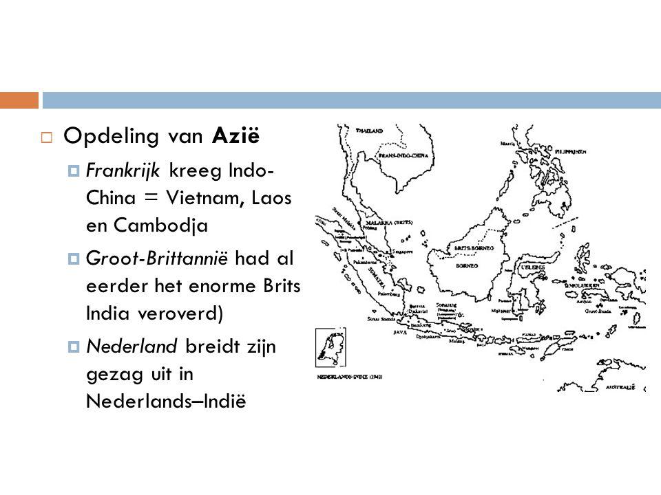 Opdeling van Azië Frankrijk kreeg Indo- China = Vietnam, Laos en Cambodja. Groot-Brittannië had al eerder het enorme Brits India veroverd)