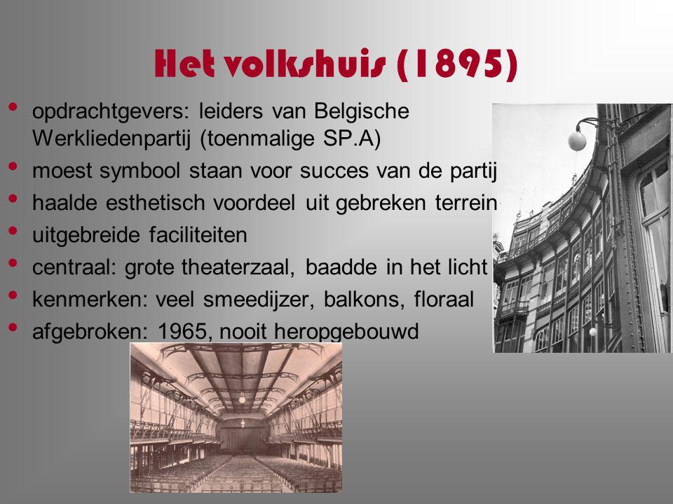 Het volkshuis (1895) opdrachtgevers: leiders van Belgische Werkliedenpartij (toenmalige SP.A) moest symbool staan voor succes van de partij.
