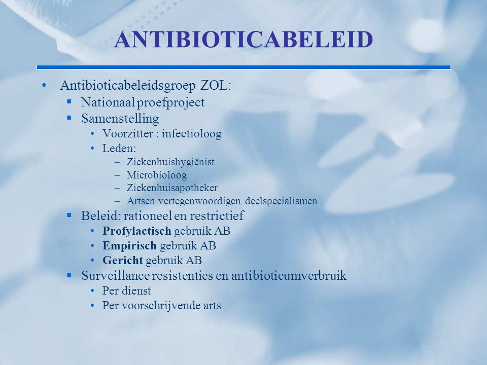 ANTIBIOTICABELEID Antibioticabeleidsgroep ZOL: Nationaal proefproject