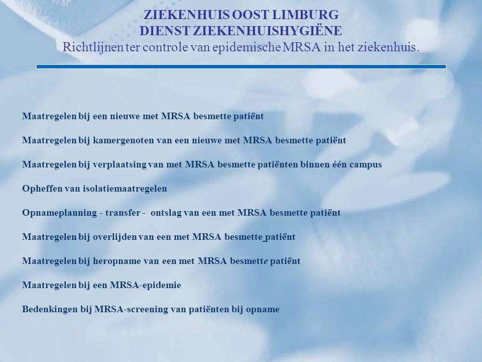 ZIEKENHUIS OOST LIMBURG DIENST ZIEKENHUISHYGIËNE Richtlijnen ter controle van epidemische MRSA in het ziekenhuis.
