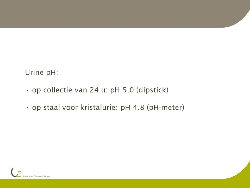 Case record A (5): Urine pH: op collectie van 24 u: pH 5.0 (dipstick)