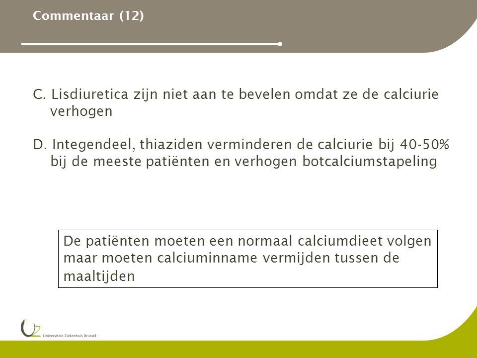 C. Lisdiuretica zijn niet aan te bevelen omdat ze de calciurie