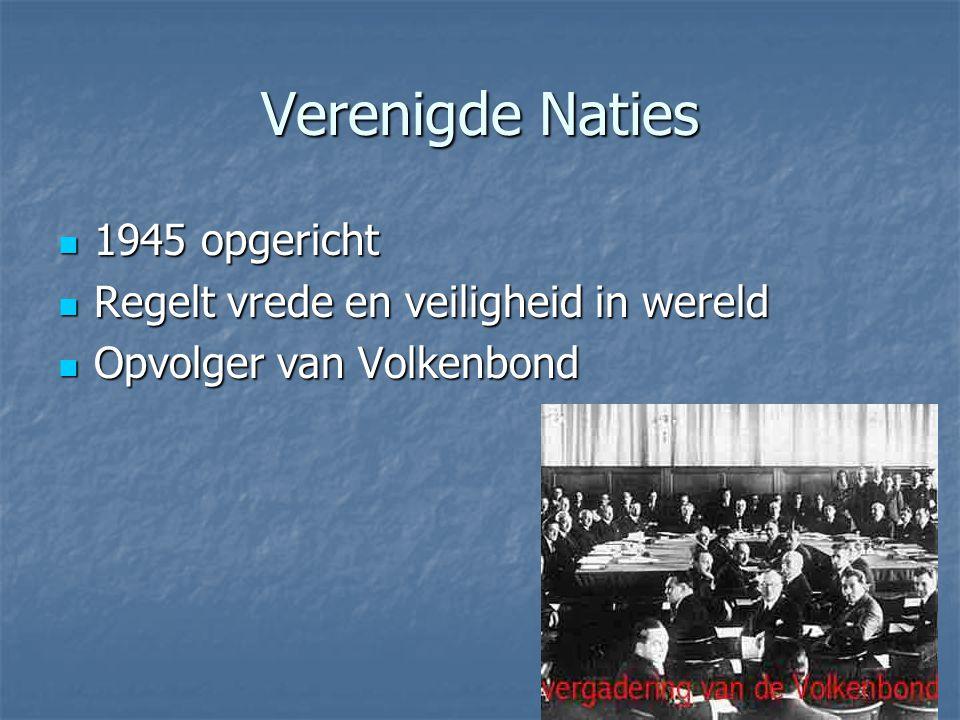 Verenigde Naties 1945 opgericht Regelt vrede en veiligheid in wereld