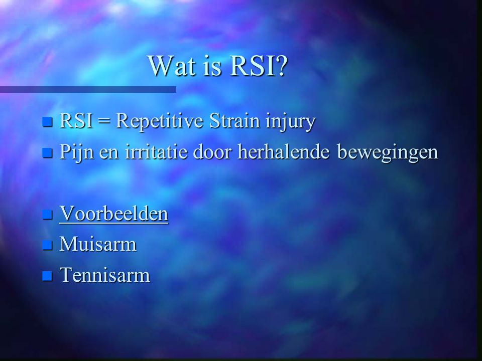 Wat is RSI RSI = Repetitive Strain injury