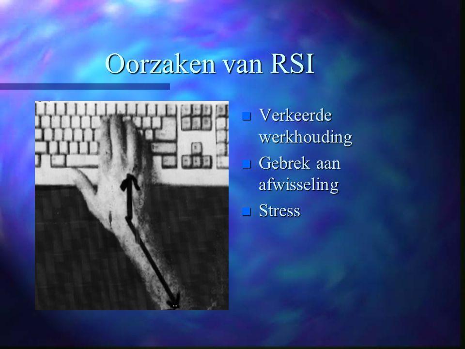 Oorzaken van RSI Verkeerde werkhouding Gebrek aan afwisseling Stress