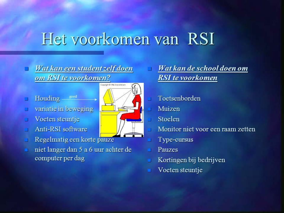 Het voorkomen van RSI Wat kan een student zelf doen om RSI te voorkomen Houding. variatie in beweging.