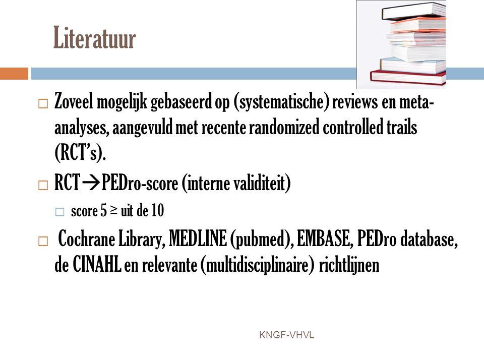 Literatuur Zoveel mogelijk gebaseerd op (systematische) reviews en meta- analyses, aangevuld met recente randomized controlled trails (RCT's).
