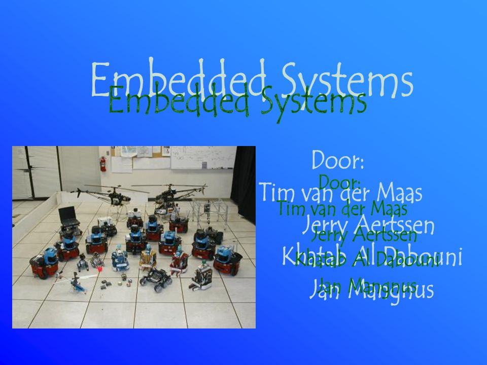 Embedded Systems Door: Tim van der Maas Jerry Aertssen
