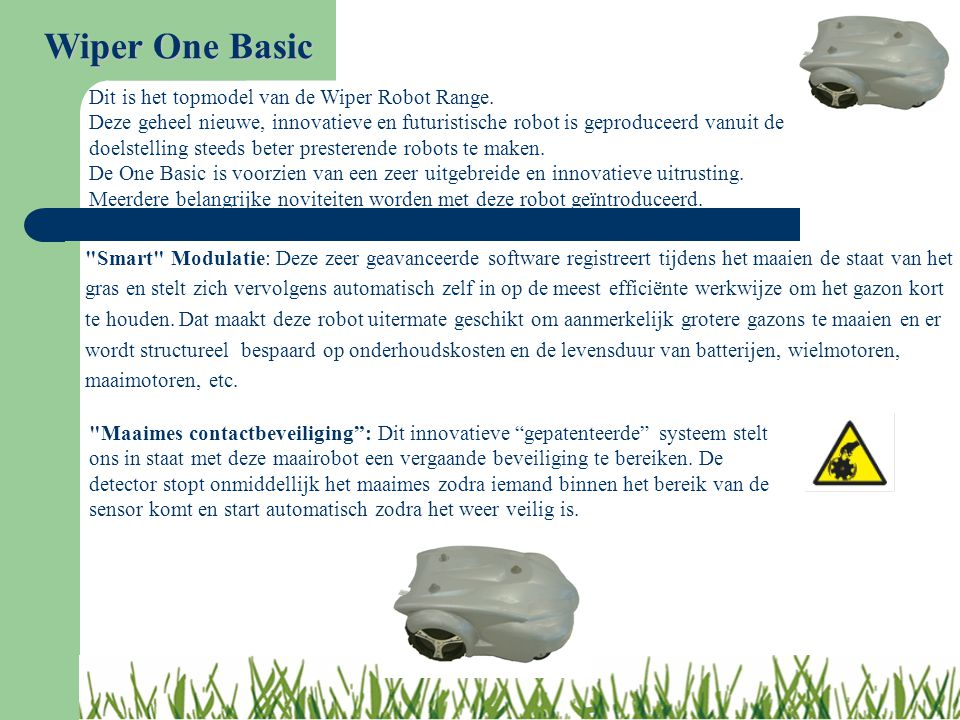 Wiper One Basic Dit is het topmodel van de Wiper Robot Range.