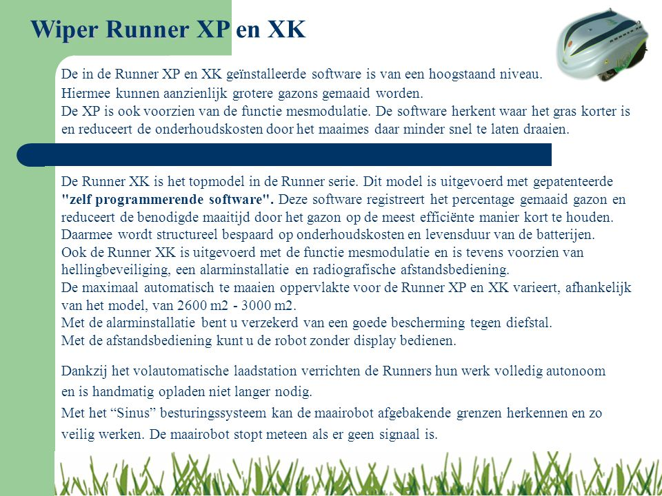 Wiper Runner XP en XK De in de Runner XP en XK geïnstalleerde software is van een hoogstaand niveau.