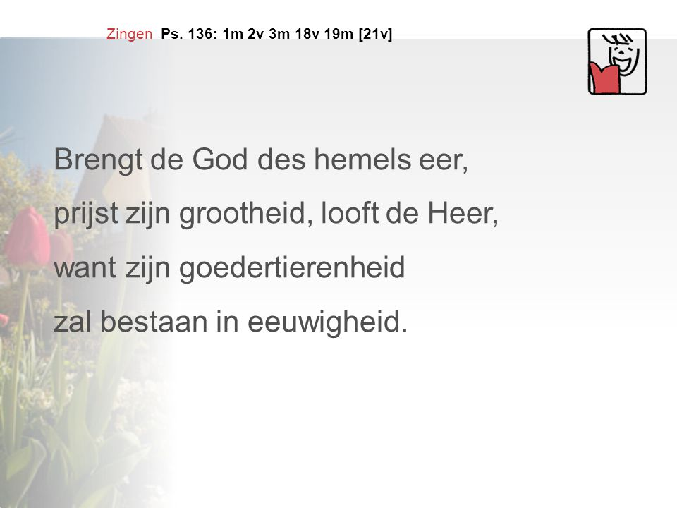 Brengt de God des hemels eer, prijst zijn grootheid, looft de Heer,