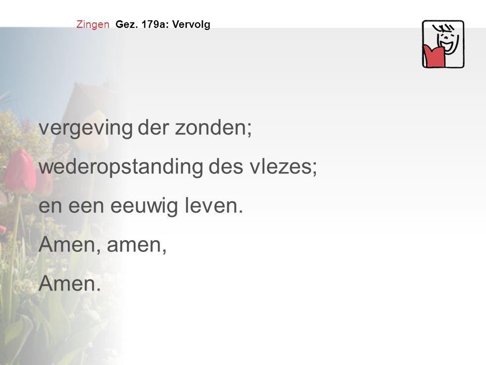 wederopstanding des vlezes; en een eeuwig leven. Amen, amen, Amen.