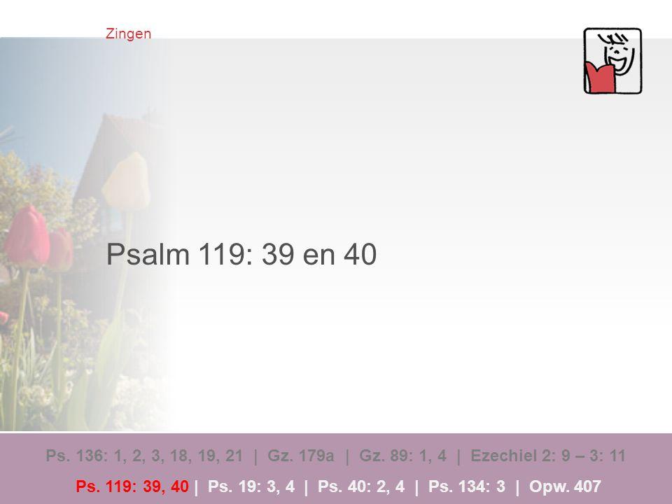 Zingen Psalm 119: 39 en 40.
