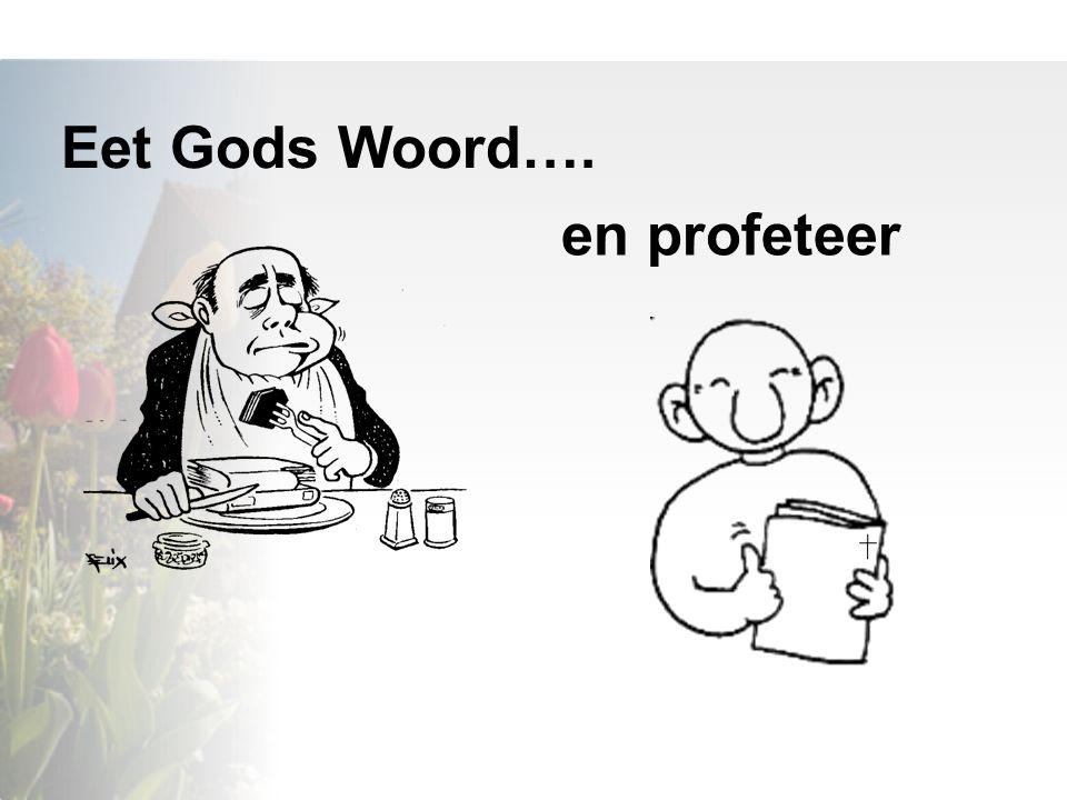 Eet Gods Woord…. en profeteer