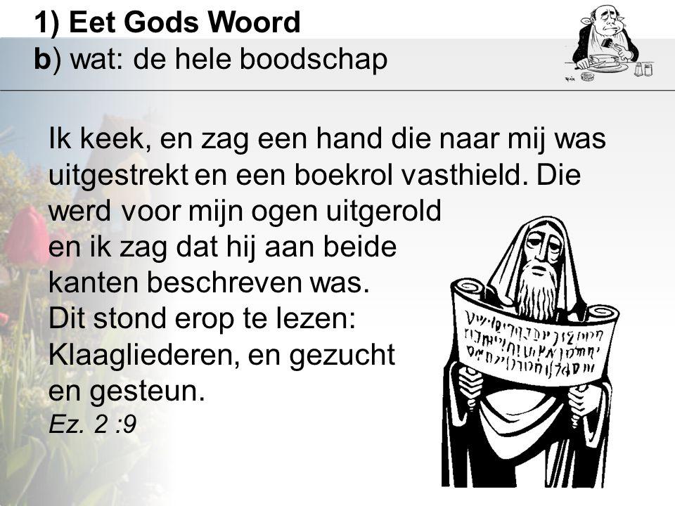 1) Eet Gods Woord b) wat: de hele boodschap