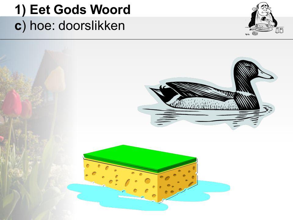 1) Eet Gods Woord c) hoe: doorslikken