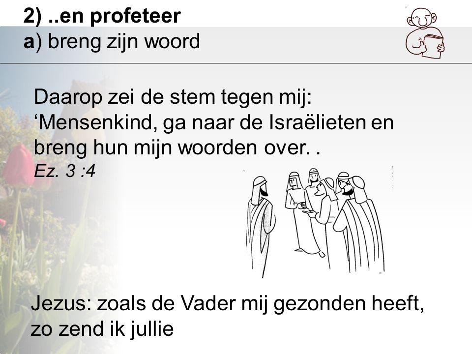 2) ..en profeteer a) breng zijn woord