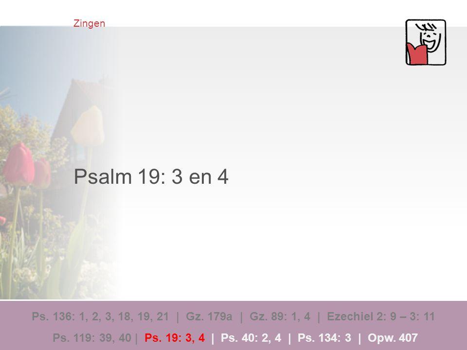 Zingen Psalm 19: 3 en 4.