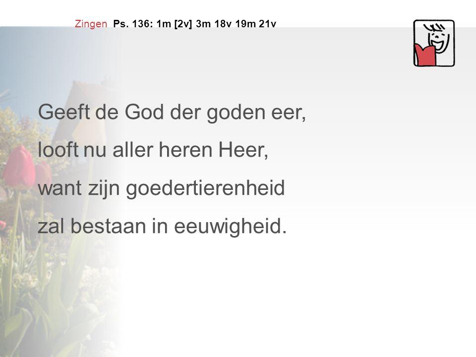 Geeft de God der goden eer, looft nu aller heren Heer,