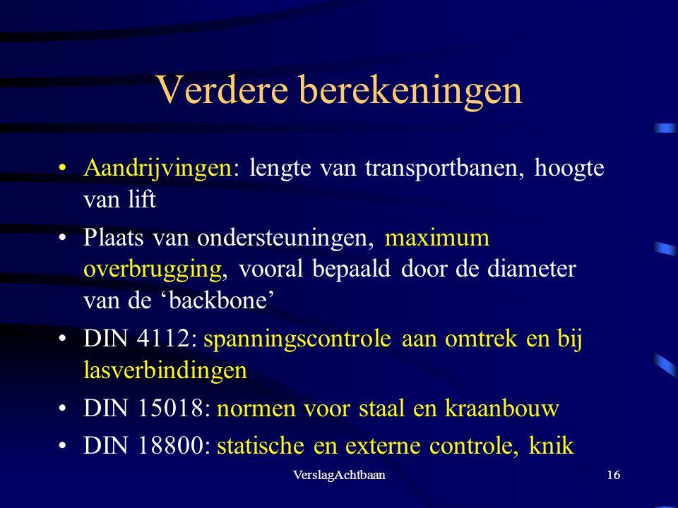 Verdere berekeningen Aandrijvingen: lengte van transportbanen, hoogte van lift.