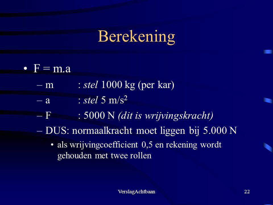 Berekening F = m.a m : stel 1000 kg (per kar) a : stel 5 m/s2