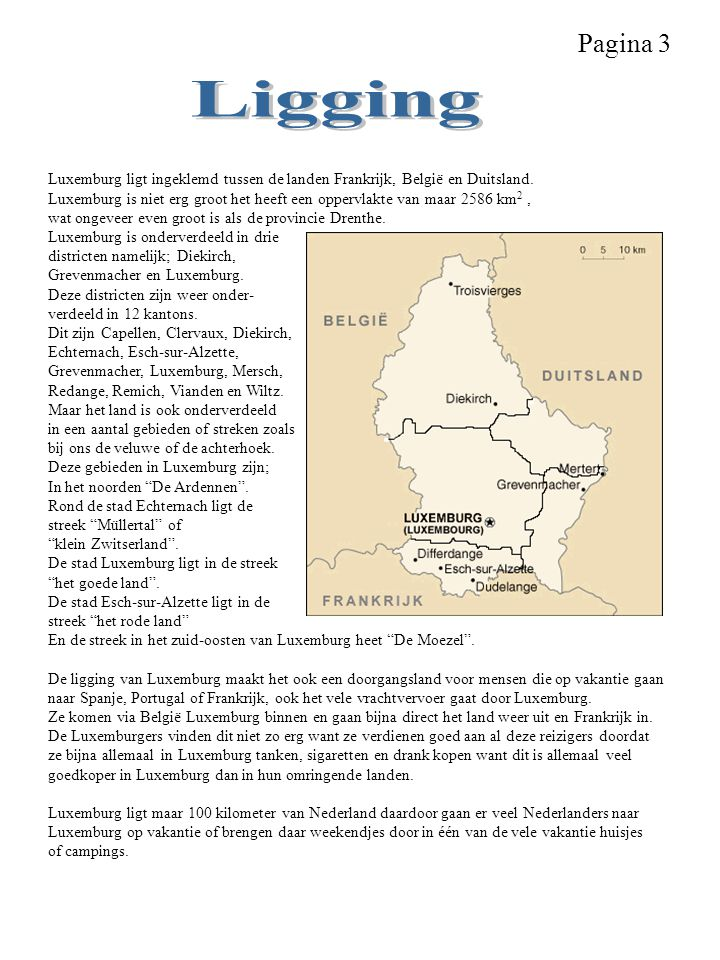 Pagina 3 Ligging. Luxemburg ligt ingeklemd tussen de landen Frankrijk, België en Duitsland.