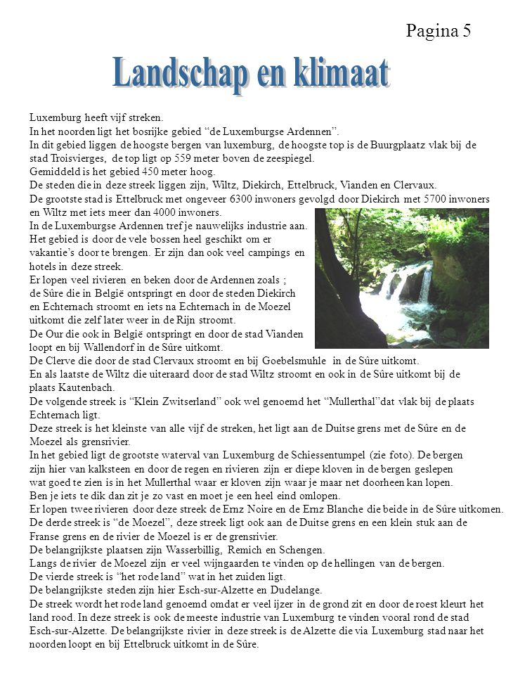 Landschap en klimaat Pagina 5 Luxemburg heeft vijf streken.