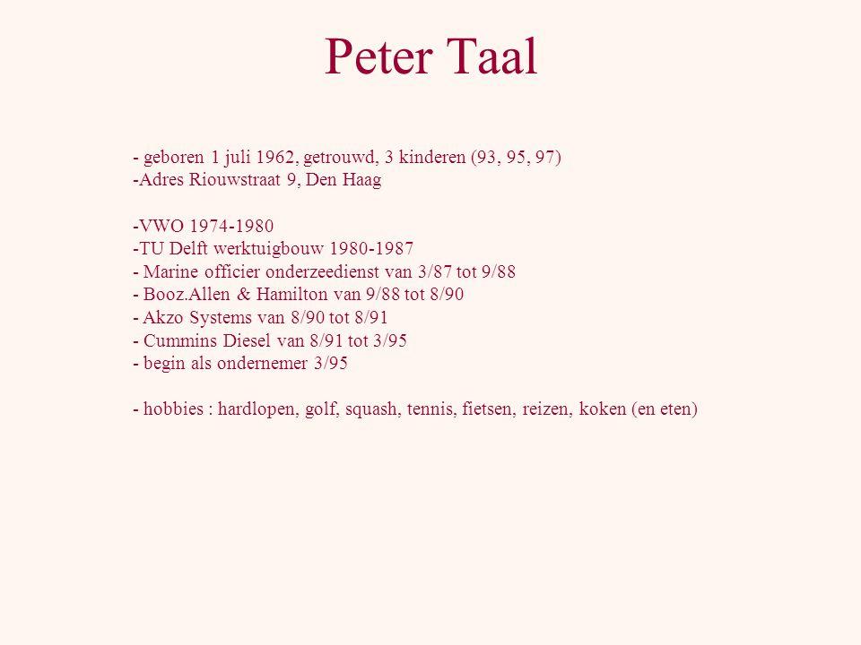 Peter Taal - geboren 1 juli 1962, getrouwd, 3 kinderen (93, 95, 97)