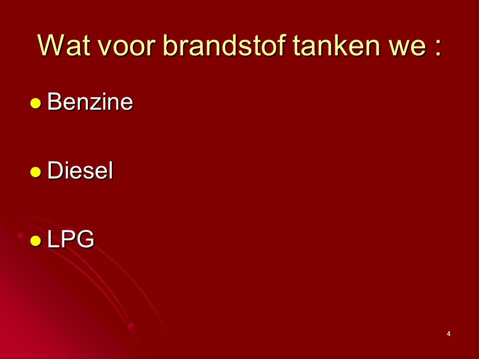 Wat voor brandstof tanken we :