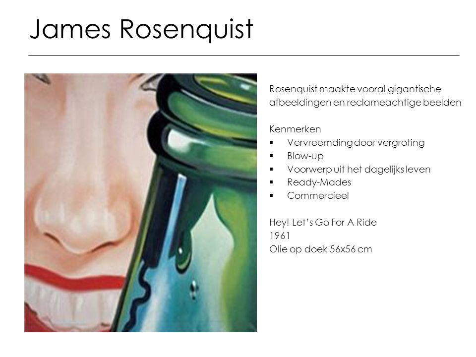 James Rosenquist Rosenquist maakte vooral gigantische