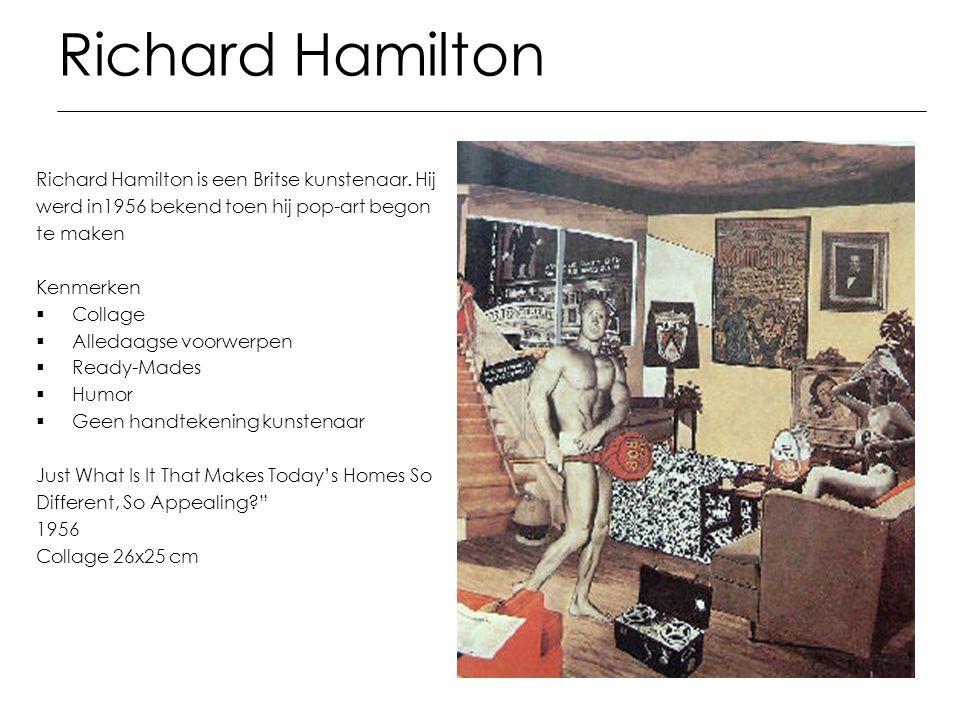 Richard Hamilton Richard Hamilton is een Britse kunstenaar. Hij