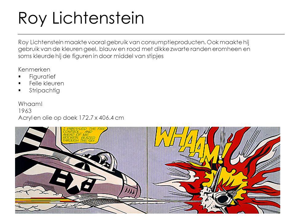 Roy Lichtenstein Roy Lichtenstein maakte vooral gebruik van consumptieproducten. Ook maakte hij.