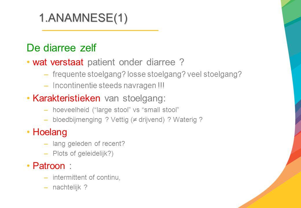 1.ANAMNESE(1) De diarree zelf wat verstaat patient onder diarree