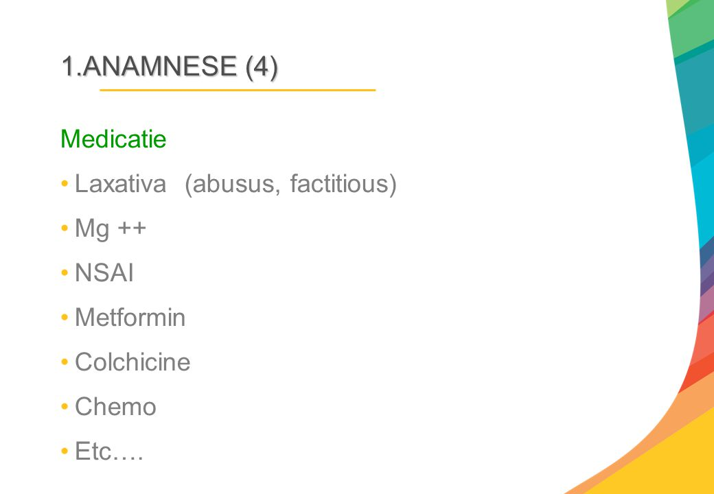 1.ANAMNESE (4) Medicatie Laxativa (abusus, factitious) Mg ++ NSAI