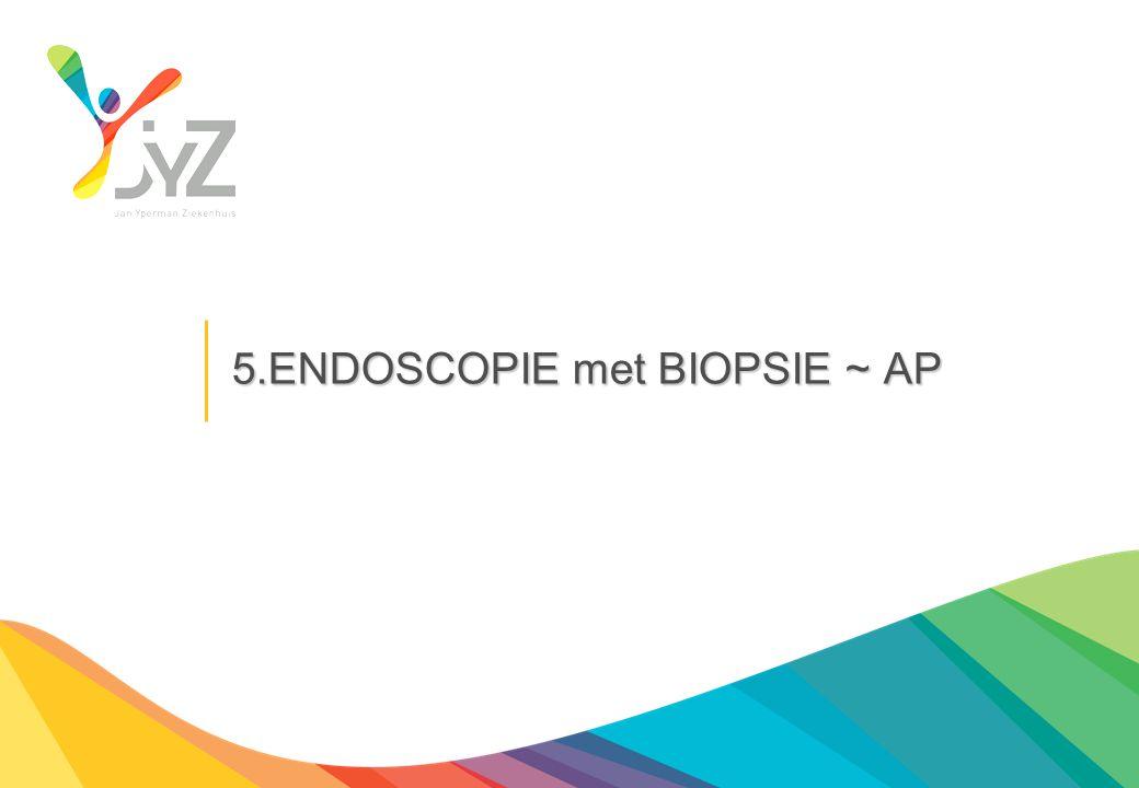 5.ENDOSCOPIE met BIOPSIE ~ AP