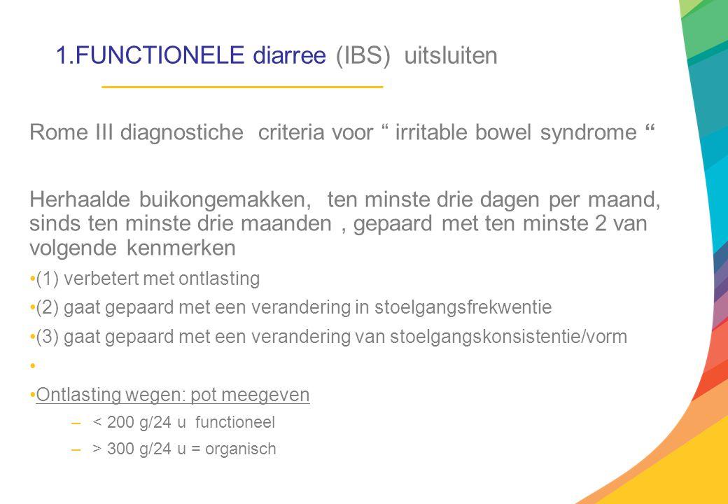 1.FUNCTIONELE diarree (IBS) uitsluiten