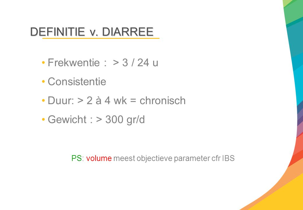 DEFINITIE v. DIARREE Frekwentie : > 3 / 24 u Consistentie