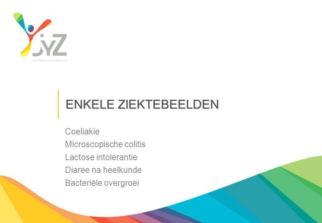 ENKELE ZIEKTEBEELDEN Coeliakie Microscopische colitis