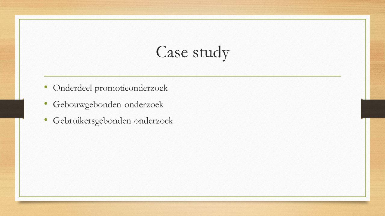 Case study Onderdeel promotieonderzoek Gebouwgebonden onderzoek
