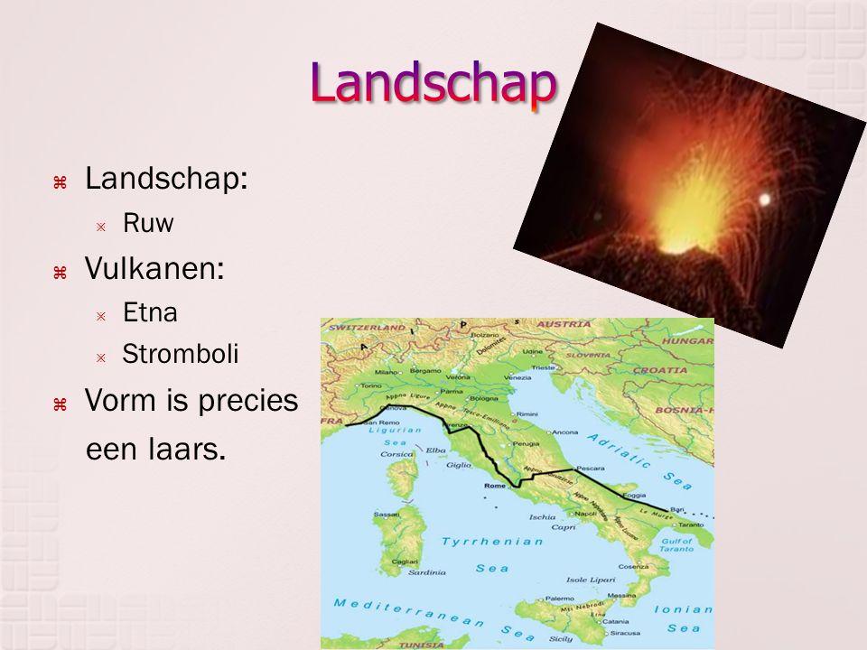 Landschap Landschap: Vulkanen: Vorm is precies een laars. Ruw Etna