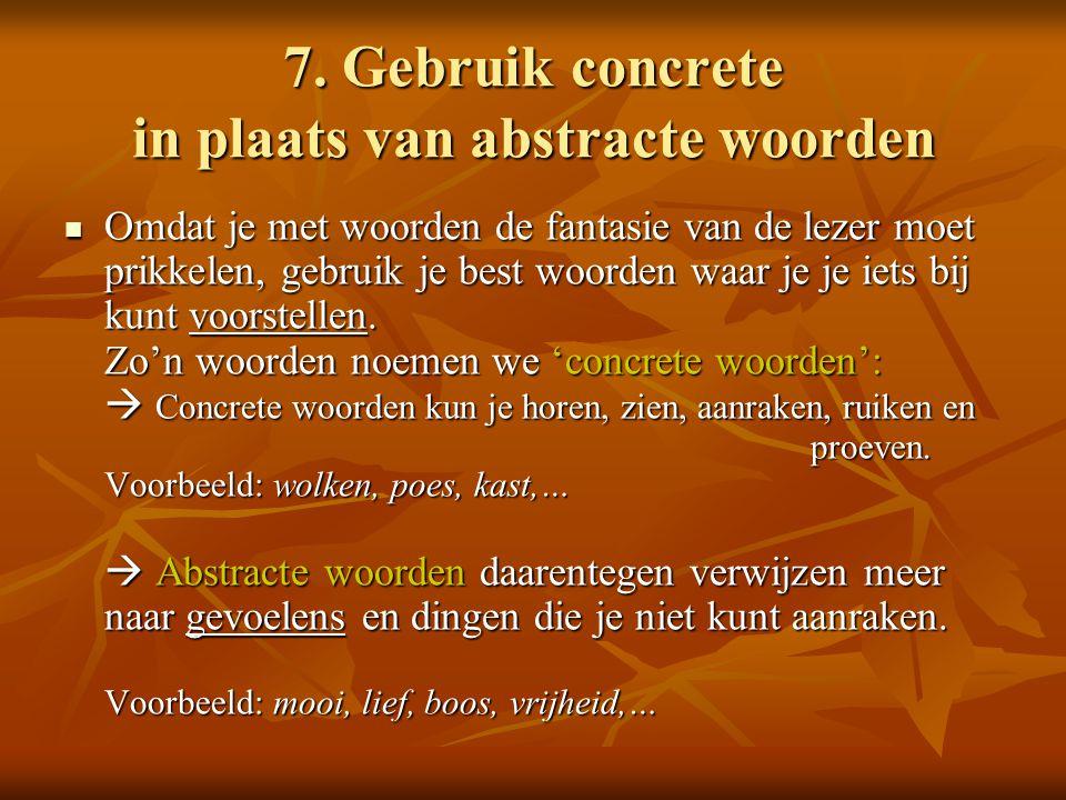 7. Gebruik concrete in plaats van abstracte woorden