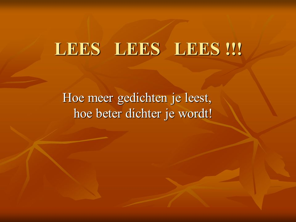 LEES LEES LEES !!! Hoe meer gedichten je leest, hoe beter dichter je wordt!