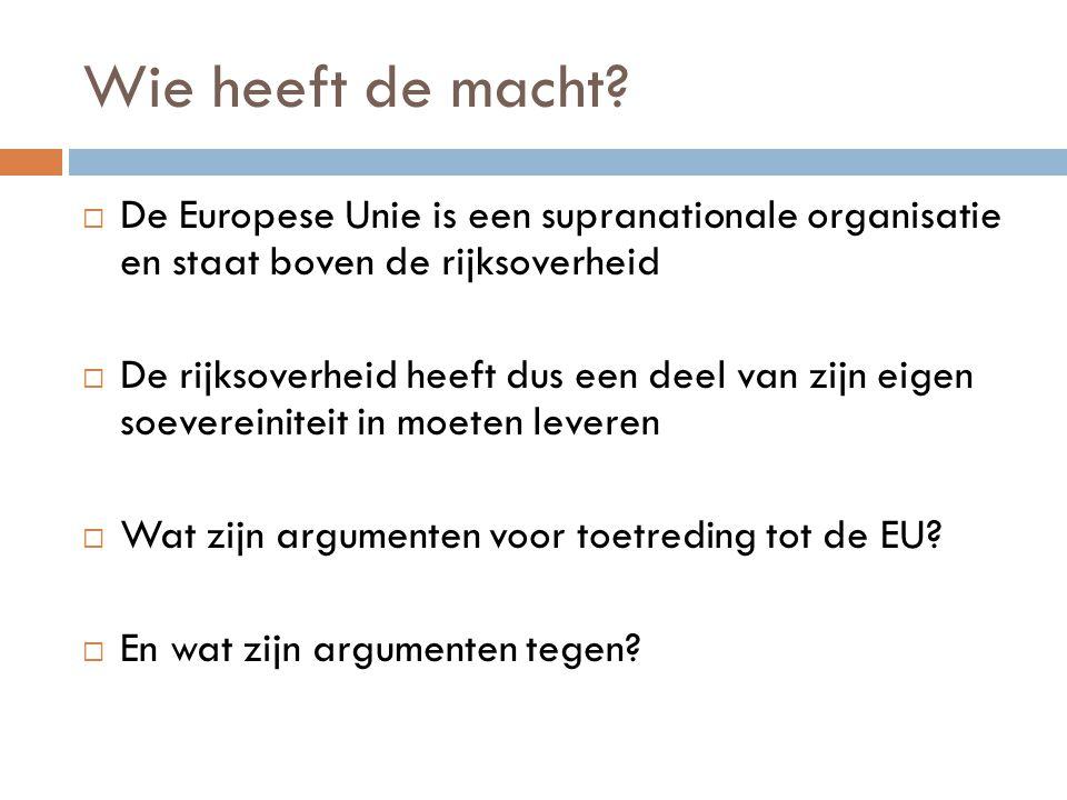 Wie heeft de macht De Europese Unie is een supranationale organisatie en staat boven de rijksoverheid.