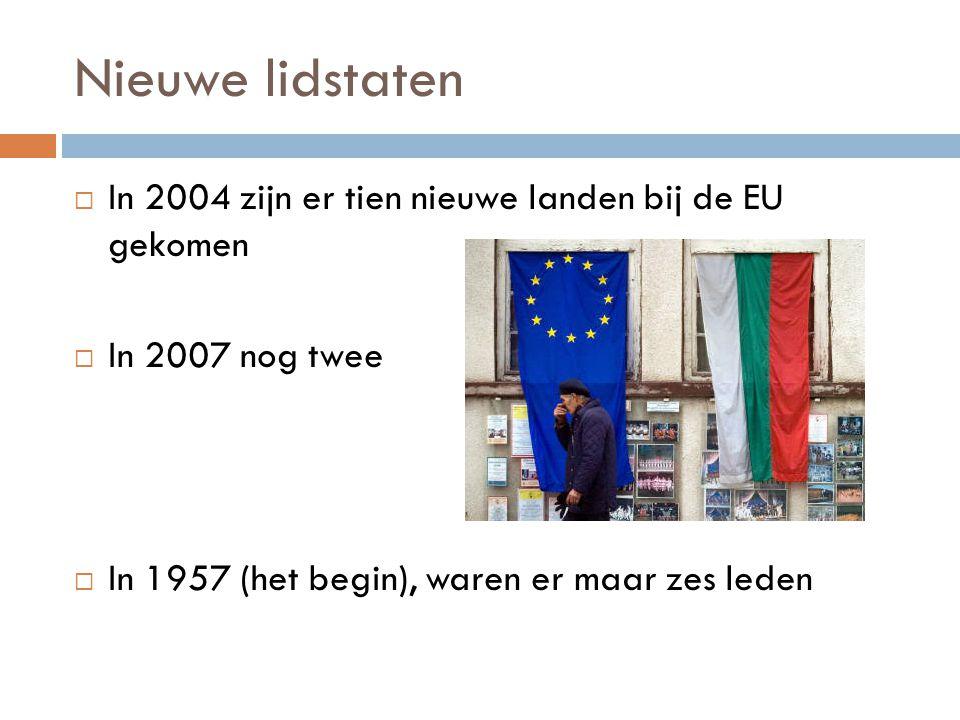 Nieuwe lidstaten In 2004 zijn er tien nieuwe landen bij de EU gekomen