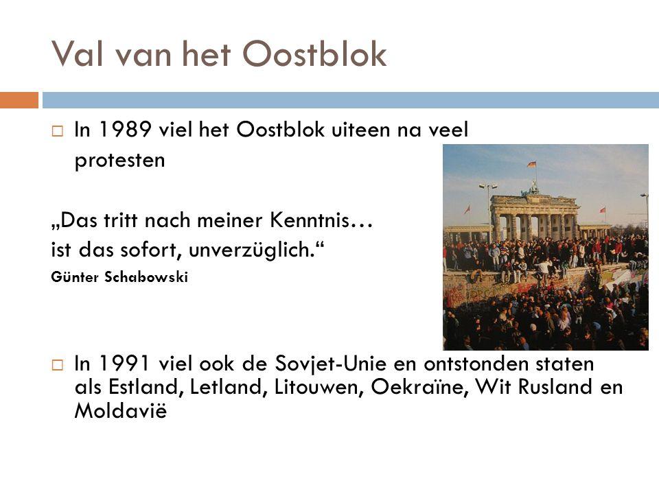 Val van het Oostblok In 1989 viel het Oostblok uiteen na veel