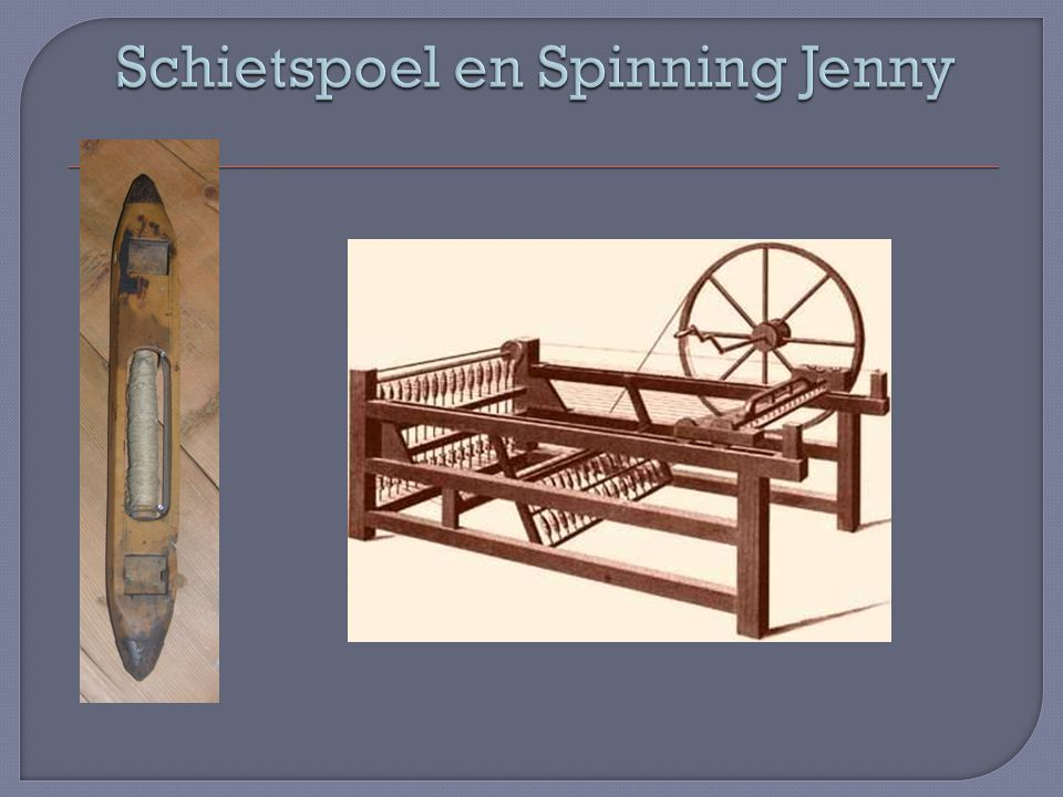 Schietspoel en Spinning Jenny