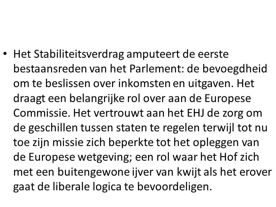 Het Stabiliteitsverdrag amputeert de eerste bestaansreden van het Parlement: de bevoegdheid om te beslissen over inkomsten en uitgaven.