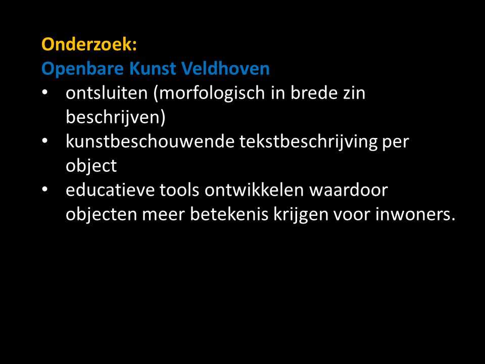 Onderzoek: Openbare Kunst Veldhoven. ontsluiten (morfologisch in brede zin beschrijven) kunstbeschouwende tekstbeschrijving per object.
